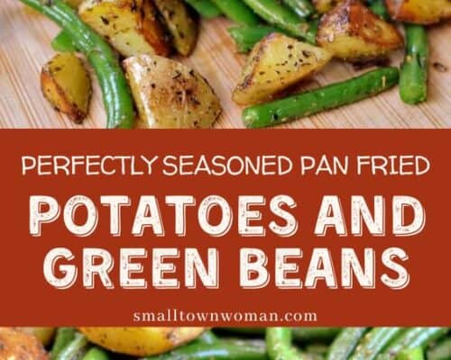 Pan Fried Potatoes and Green Beans